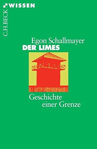 Der Limes: Geschichte einer Grenze